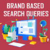 brand based search queries